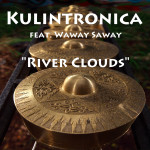 "Kulintronica (feat. Waway Saway) ""River Clouds - Single"""